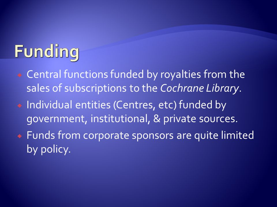  Central functions funded by royalties from the sales of subscriptions to the Cochrane Library.