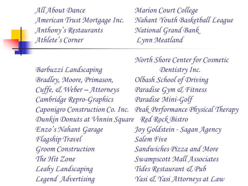 All About DanceMarion Court College American Trust Mortgage Inc.Nahant Youth Basketball League Anthony's RestaurantsNational Grand Bank Athlete's Corner Lynn Meatland North Shore Center for Cosmetic Barbuzzi LandscapingDentistry Inc.