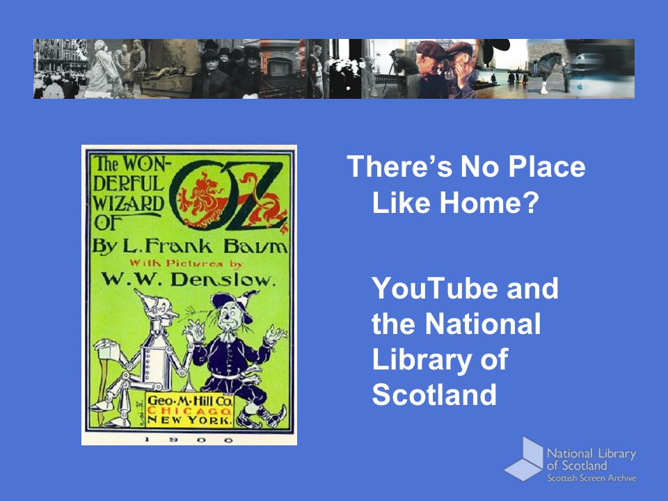There's No Place Like Home YouTube and the National Library of Scotland