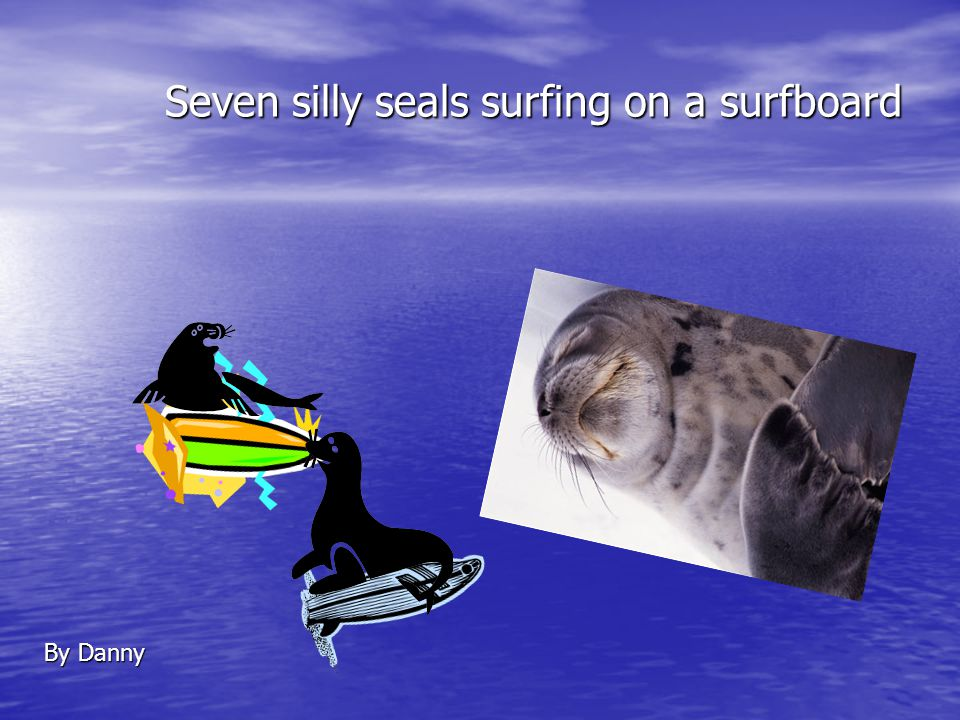 Seven silly seals surfing on a surfboard By Danny