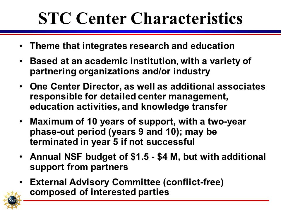 Status of STC Classes Classes of 1989 and 1991 –23 centers graduated Class of 2000 –5 centers in 5 th year –all five recommended for renewal through year 10 Class of 2002 –6 centers in 2 nd year –experienced 1 st site visit Class of 2005 –competition underway –full proposals invited