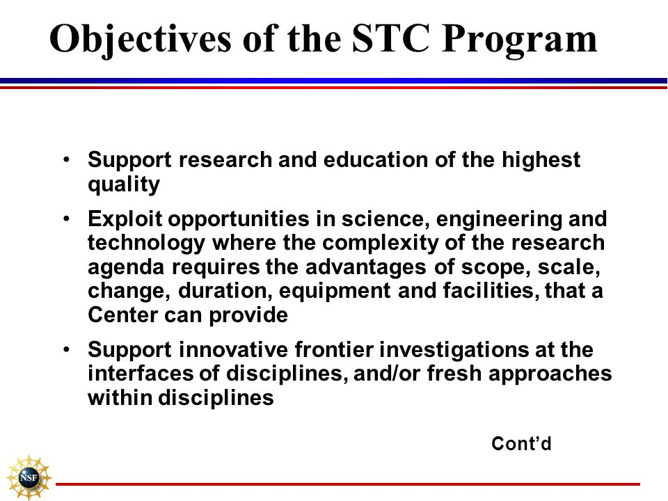 Objectives of the STC Program Support research and education of the highest quality Exploit opportunities in science, engineering and technology where