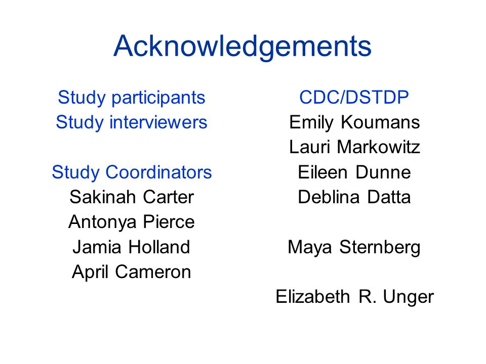 Acknowledgements Study participants Study interviewers Study Coordinators Sakinah Carter Antonya Pierce Jamia Holland April Cameron CDC/DSTDP Emily Ko