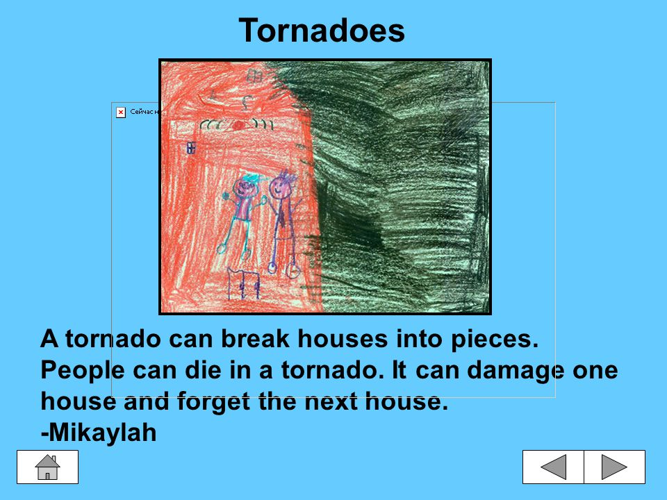 Tornadoes are strong and they can destroy buildings.