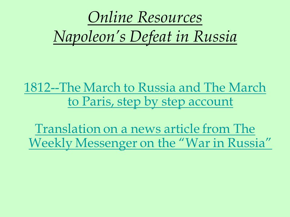 Online Resources Napoleon's Defeat in Russia 1812--The March to Russia and The March to Paris, step by step account Translation on a news article from