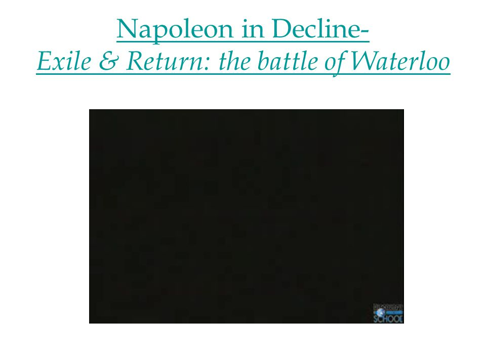 Napoleon in Decline- Exile & Return: the battle of Waterloo