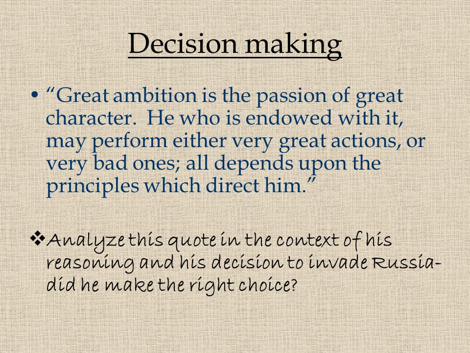 "Decision making ""Great ambition is the passion of great character. He who is endowed with it, may perform either very great actions, or very bad ones;"