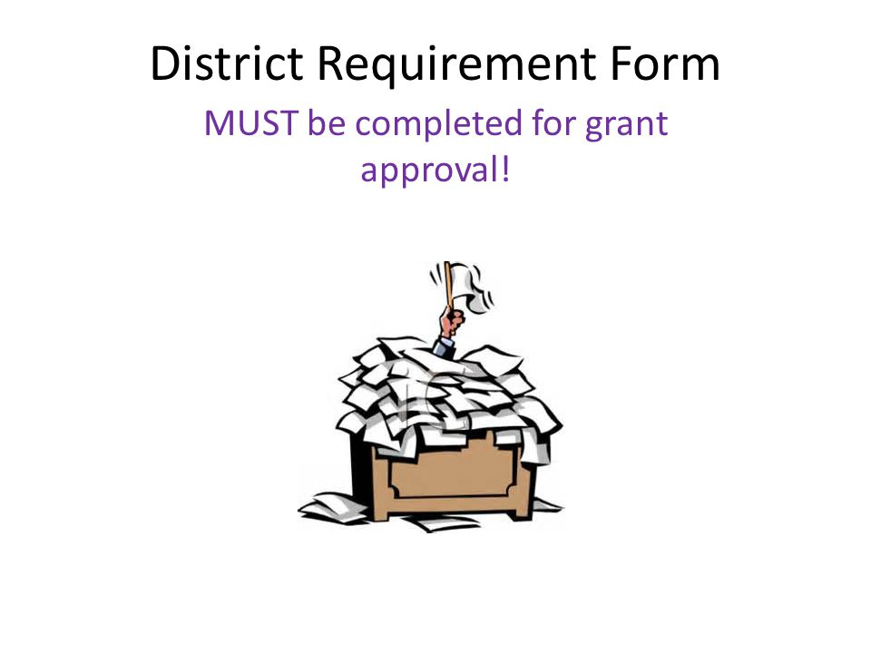District Requirement Form MUST be completed for grant approval!