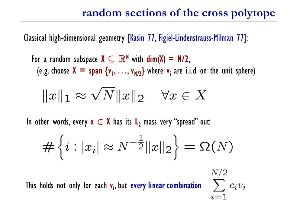 random sections of the cross polytope Classical high-dimensional geometry [Kasin 77, Figiel-Lindenstrauss-Milman 77]: For a random subspace X µ R N with dim(X) = N/2, (e.g.