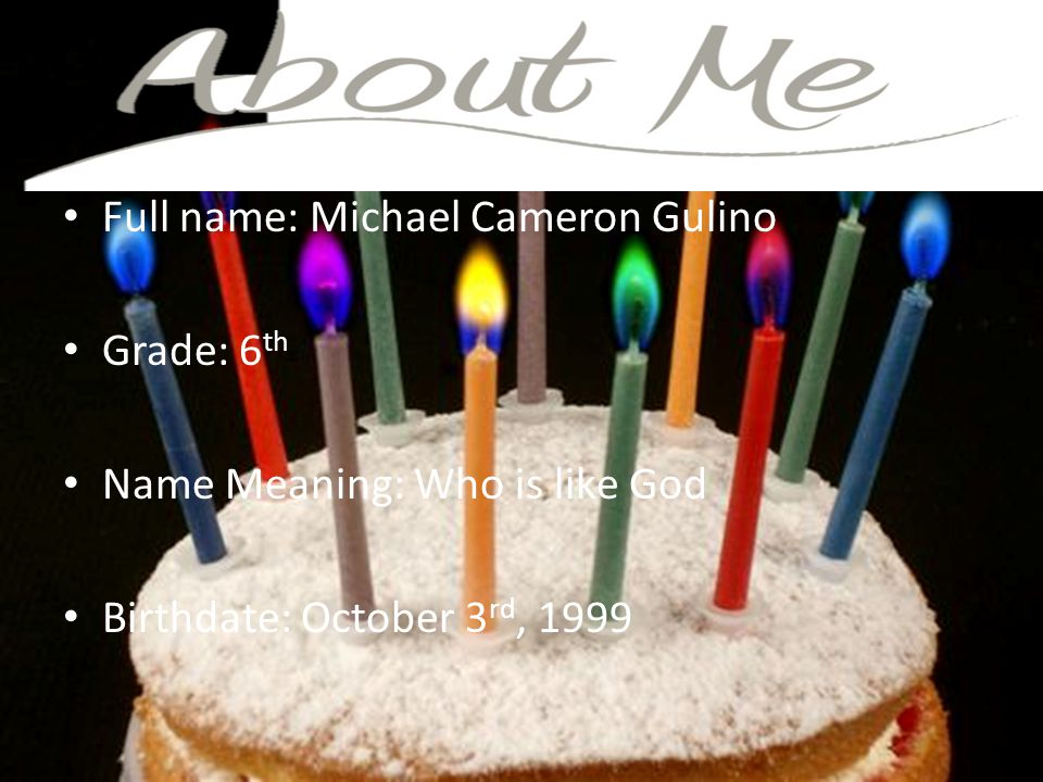 Full name: Michael Cameron Gulino Grade: 6 th Name Meaning: Who is like God Birthdate: October 3 rd, 1999