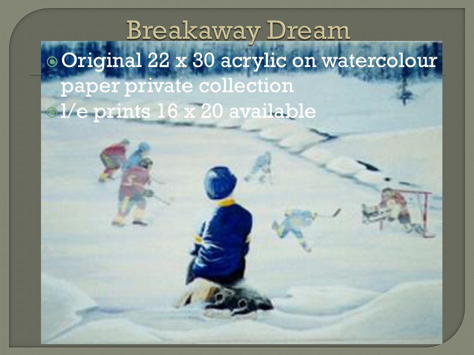  Original 22 x 30 acrylic on watercolour paper private collection  l/e prints 16 x 20 available