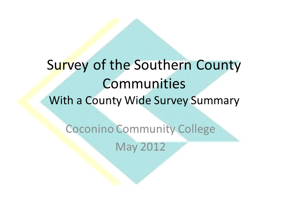 Survey of the Southern County Communities With a County Wide Survey Summary Coconino Community College May 2012