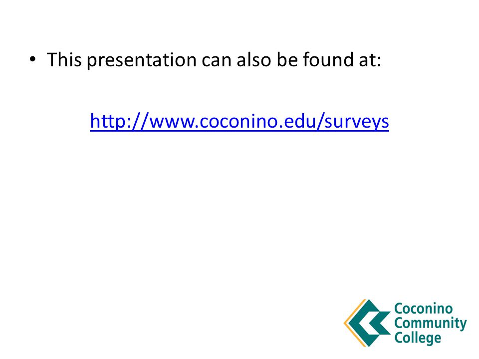 This presentation can also be found at: http://www.coconino.edu/surveys
