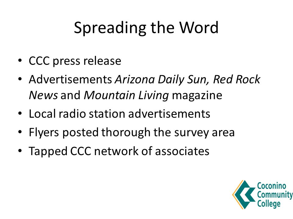 CCC press release Advertisements Arizona Daily Sun, Red Rock News and Mountain Living magazine Local radio station advertisements Flyers posted thorough the survey area Tapped CCC network of associates