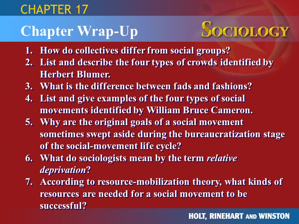 Chapter Wrap-Up 1.How do collectives differ from social groups? 2.List and describe the four types of crowds identified by Herbert Blumer. 3.What is t