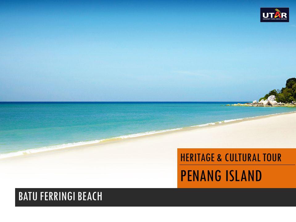 HERITAGE & CULTURAL TOUR PENANG ISLAND BATU FERRINGI BEACH