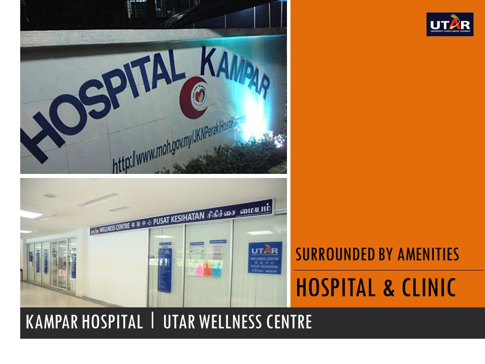 SURROUNDED BY AMENITIES HOSPITAL & CLINIC KAMPAR HOSPITAL I UTAR WELLNESS CENTRE