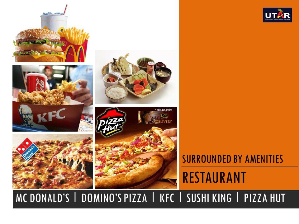 SURROUNDED BY AMENITIES RESTAURANT MC DONALD'S I DOMINO'S PIZZA I KFC I SUSHI KING I PIZZA HUT