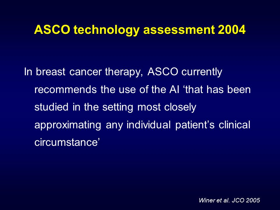 ASCO technology assessment 2004 In breast cancer therapy, ASCO currently recommends the use of the AI 'that has been studied in the setting most close