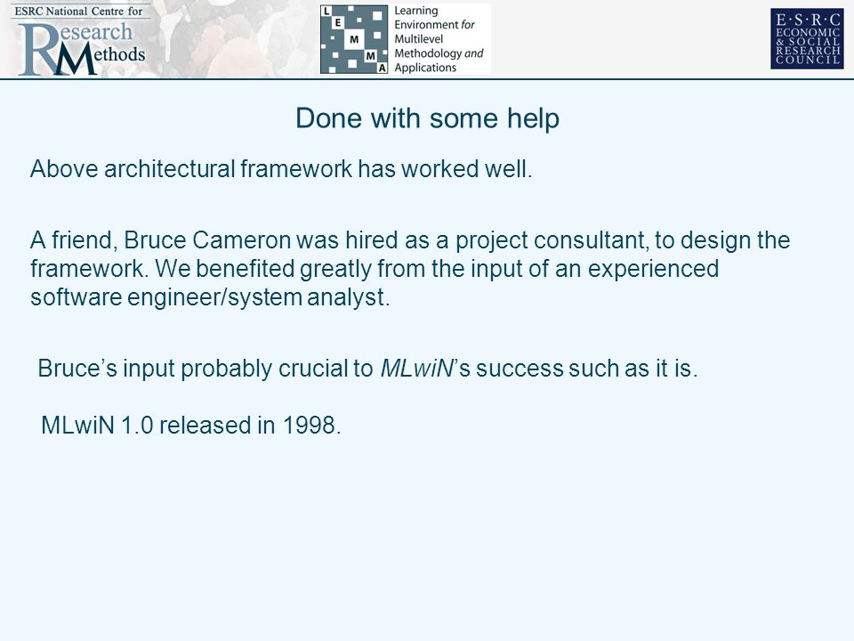 Done with some help A friend, Bruce Cameron was hired as a project consultant, to design the framework.