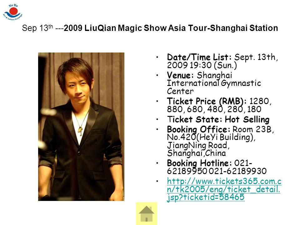 Sep 13 th ---2009 LiuQian Magic Show Asia Tour-Shanghai Station Date/Time List: Sept. 13th, 2009 19:30 (Sun.) Venue: Shanghai International Gymnastic