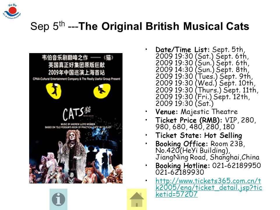 Sep 5 th ---The Original British Musical Cats Date/Time List: Sept. 5th, 2009 19:30 (Sat.) Sept. 6th, 2009 19:30 (Sun.) Sept. 6th, 2009 14:30 (Sun.) S