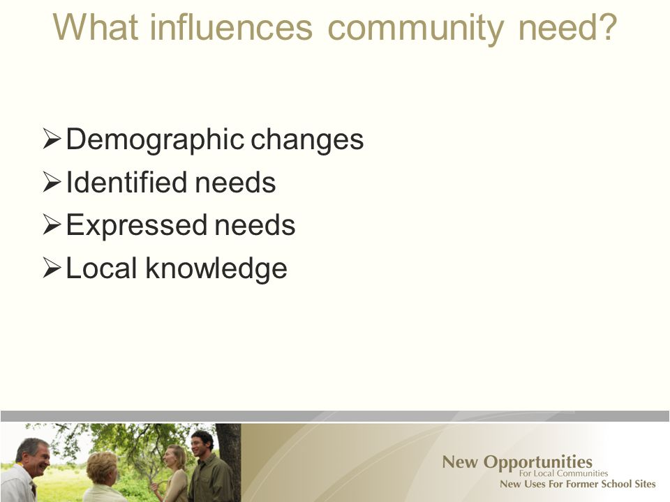 What influences community need.