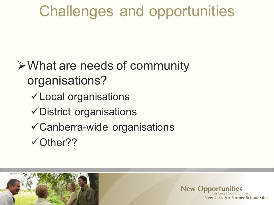 Challenges and opportunities  What are needs of community organisations.