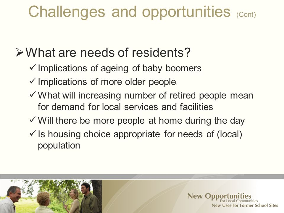 Challenges and opportunities (Cont)  What are needs of residents.