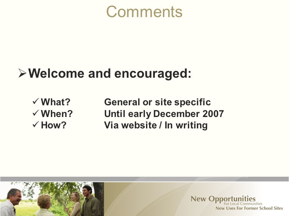 Comments  Welcome and encouraged: What?General or site specific When?Until early December 2007 How?Via website / In writing