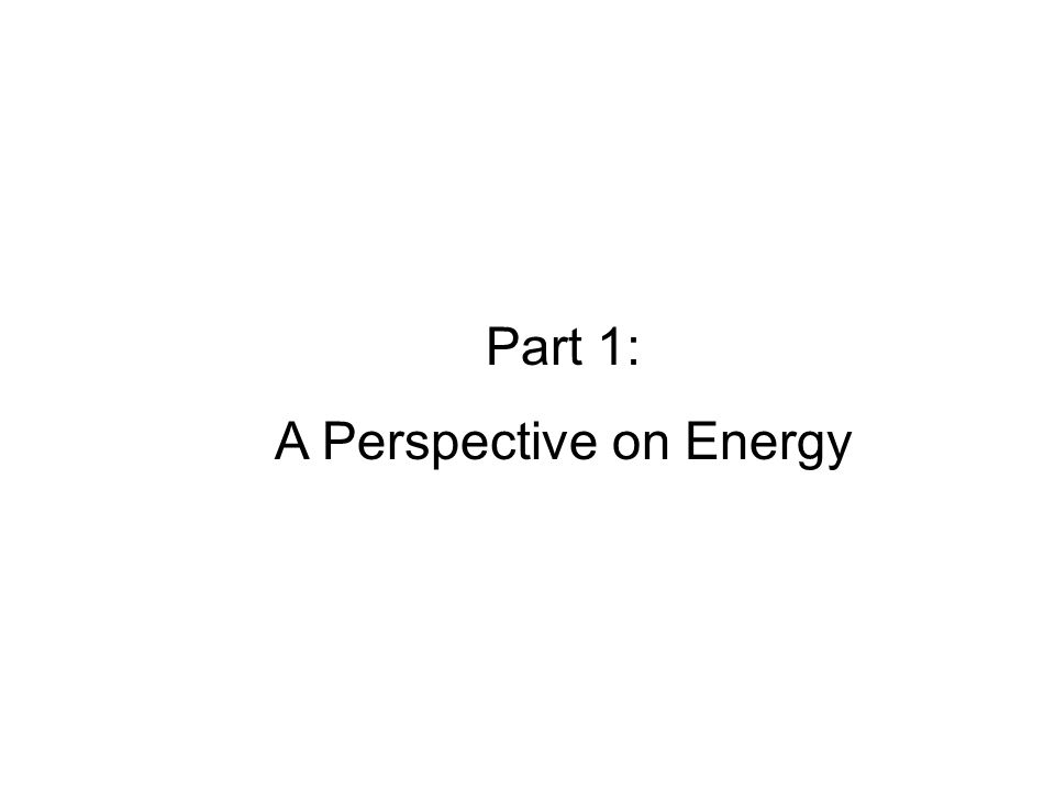 Part 1: A Perspective on Energy