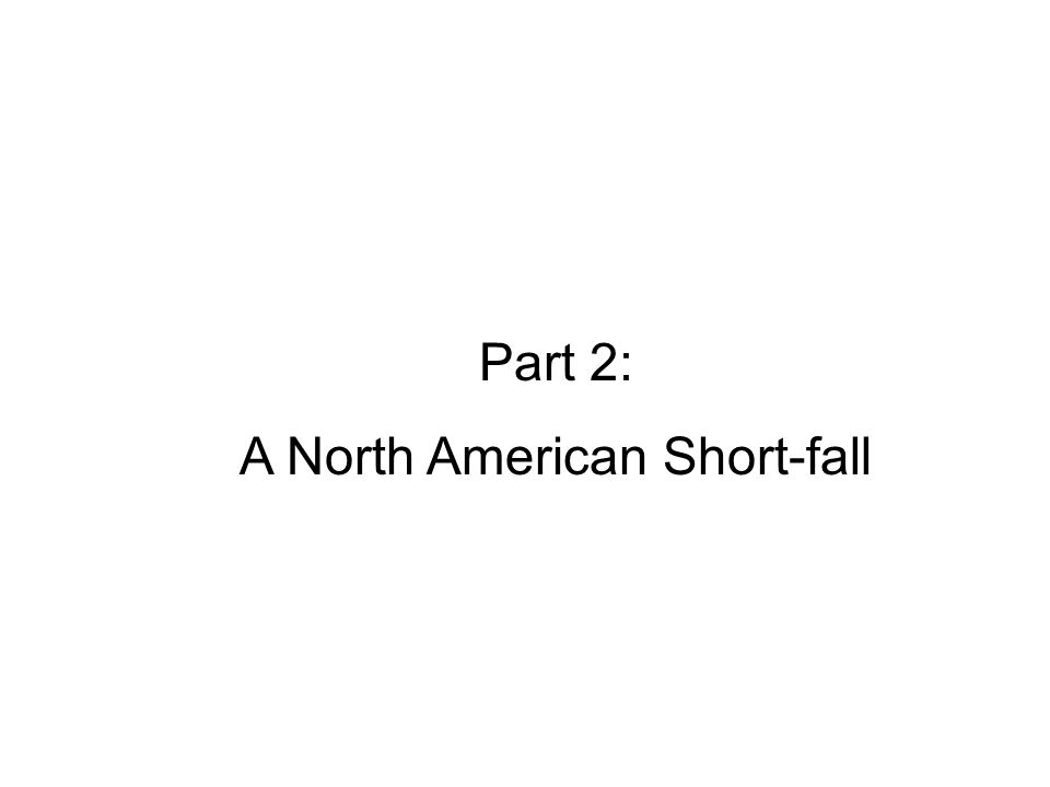Part 2: A North American Short-fall