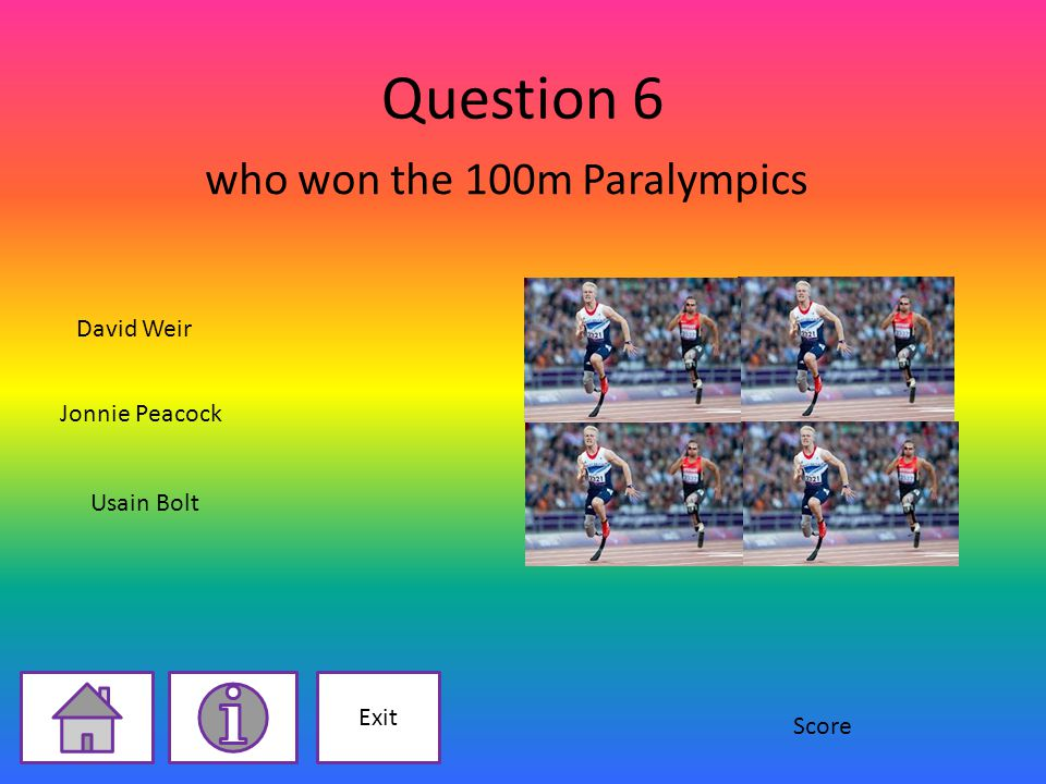 Question 6 who won the 100m Paralympics Jonnie Peacock Usain Bolt David Weir Exit Score