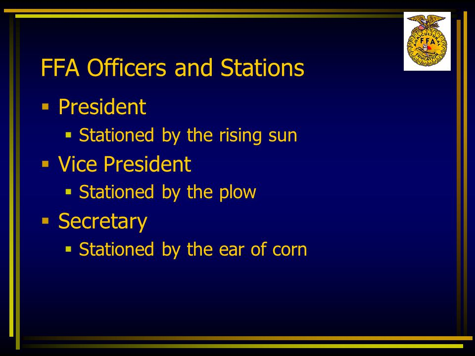  President  Stationed by the rising sun  Vice President  Stationed by the plow  Secretary  Stationed by the ear of corn
