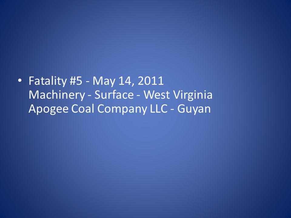 Fatality #5 - May 14, 2011 Machinery - Surface - West Virginia Apogee Coal Company LLC - Guyan