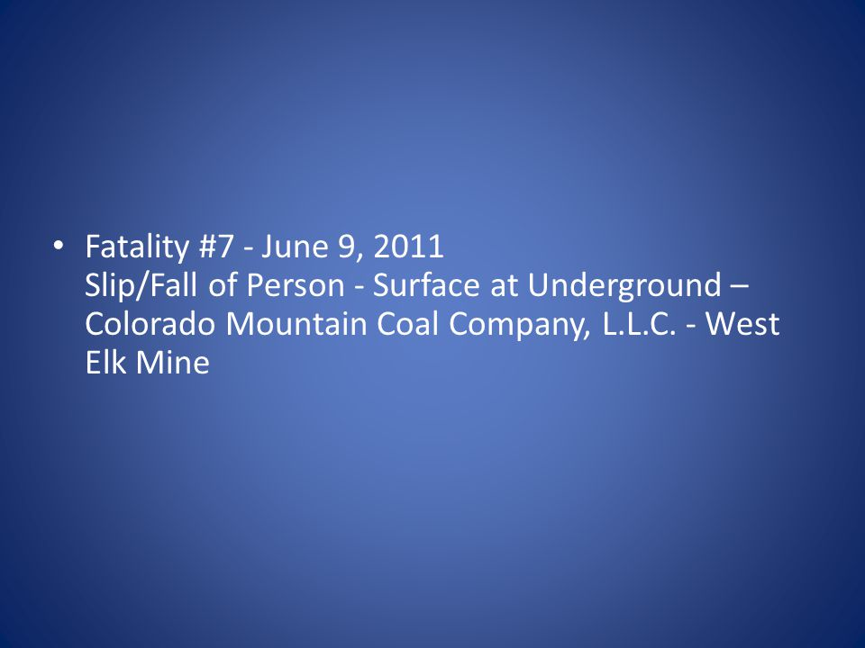 Fatality #7 - June 9, 2011 Slip/Fall of Person - Surface at Underground – Colorado Mountain Coal Company, L.L.C.