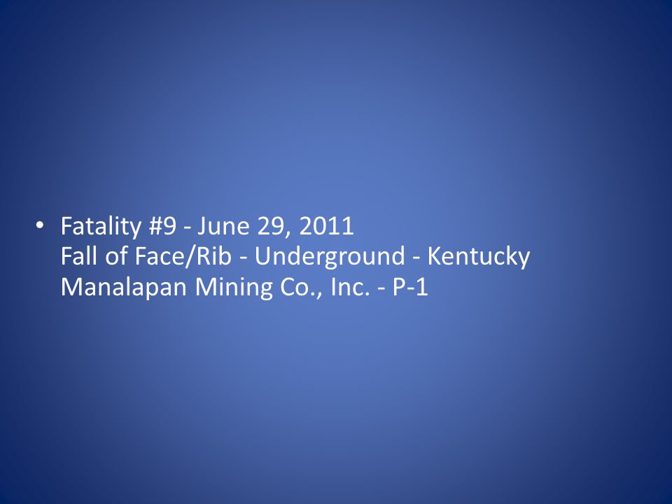 Fatality #9 - June 29, 2011 Fall of Face/Rib - Underground - Kentucky Manalapan Mining Co., Inc. - P-1