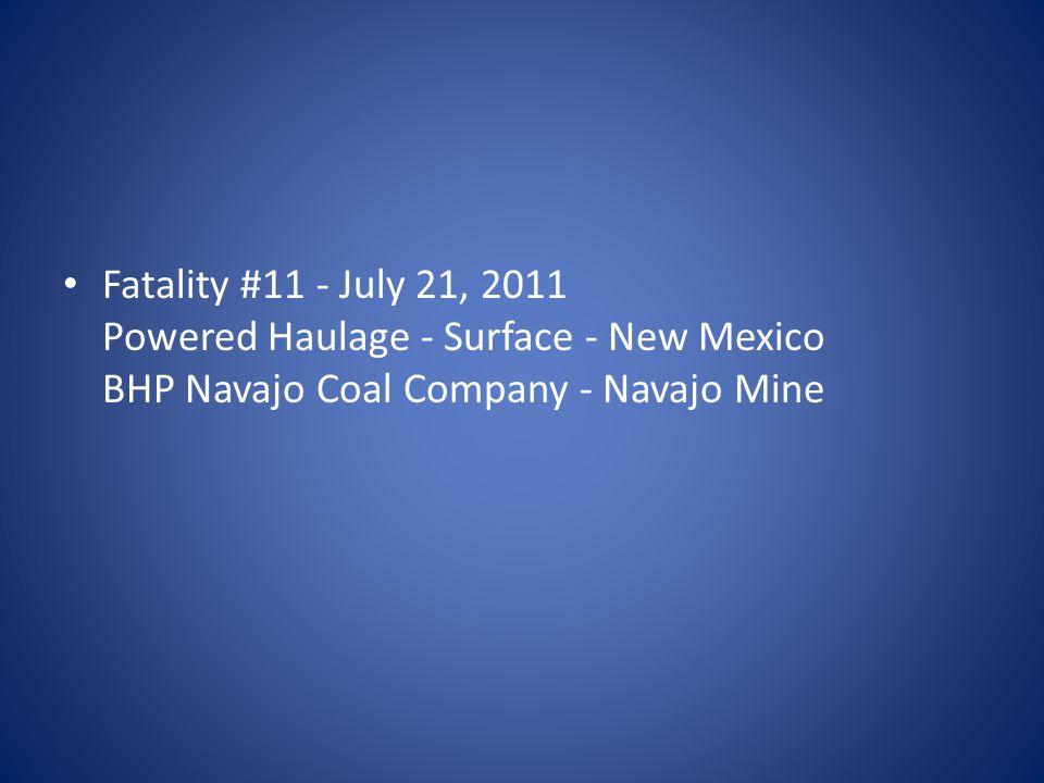 Fatality #11 - July 21, 2011 Powered Haulage - Surface - New Mexico BHP Navajo Coal Company - Navajo Mine