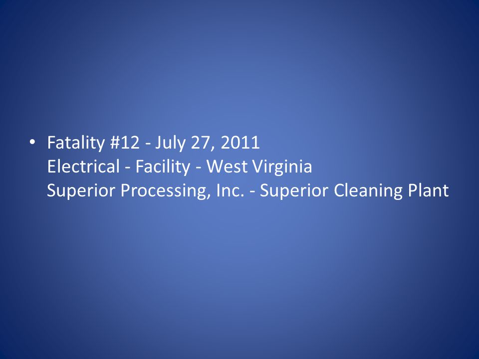 Fatality #12 - July 27, 2011 Electrical - Facility - West Virginia Superior Processing, Inc. - Superior Cleaning Plant