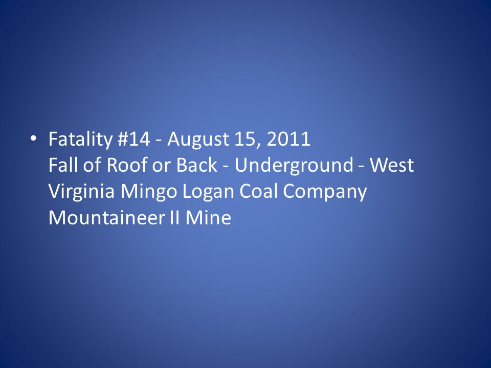 Fatality #14 - August 15, 2011 Fall of Roof or Back - Underground - West Virginia Mingo Logan Coal Company Mountaineer II Mine