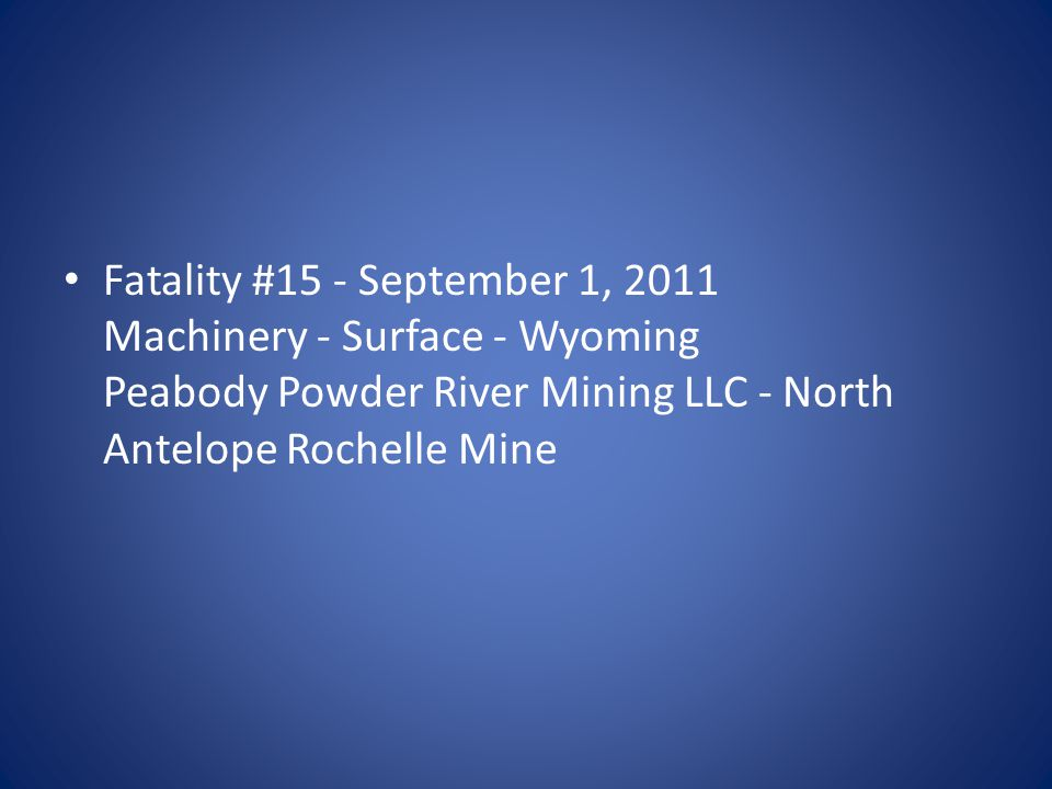 Fatality #15 - September 1, 2011 Machinery - Surface - Wyoming Peabody Powder River Mining LLC - North Antelope Rochelle Mine