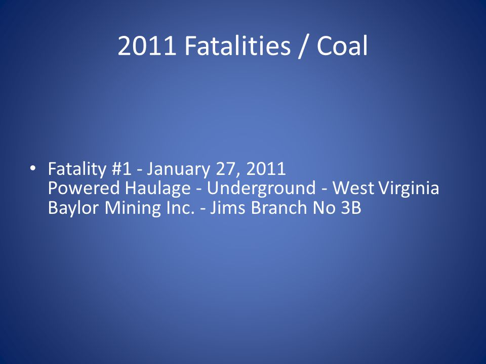 2011 Fatalities / Coal Fatality #1 - January 27, 2011 Powered Haulage - Underground - West Virginia Baylor Mining Inc.