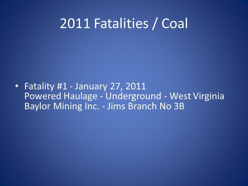 2011 Fatalities / Coal Fatality #1 - January 27, 2011 Powered Haulage - Underground - West Virginia Baylor Mining Inc.
