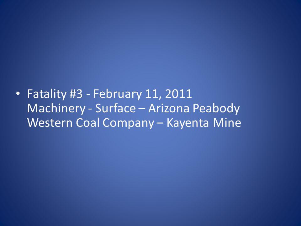Fatality #3 - February 11, 2011 Machinery - Surface – Arizona Peabody Western Coal Company – Kayenta Mine