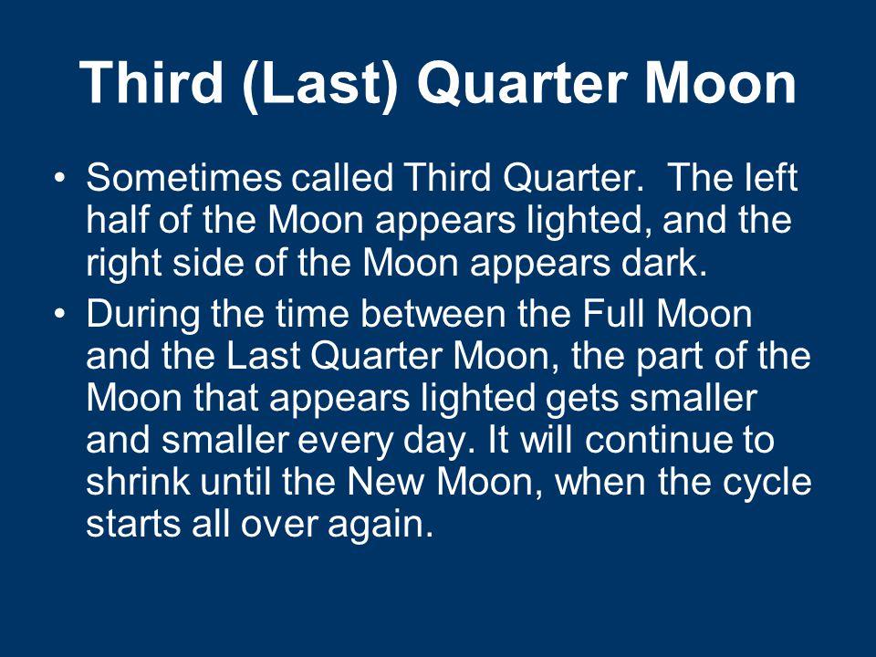Third (Last) Quarter Moon Sometimes called Third Quarter.