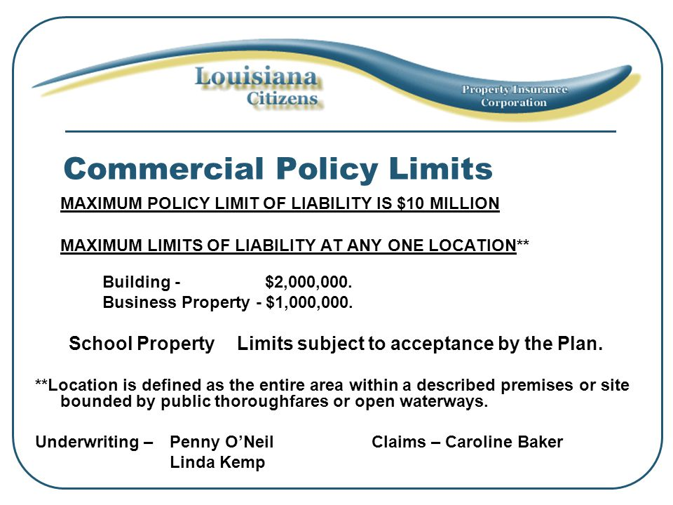 Commercial Policy Limits MAXIMUM POLICY LIMIT OF LIABILITY IS $10 MILLION MAXIMUM LIMITS OF LIABILITY AT ANY ONE LOCATION** Building - $2,000,000. Bus