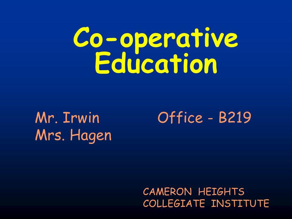 Co-operative Education CAMERON HEIGHTS COLLEGIATE INSTITUTE Mr. Irwin Office - B219 Mrs. Hagen