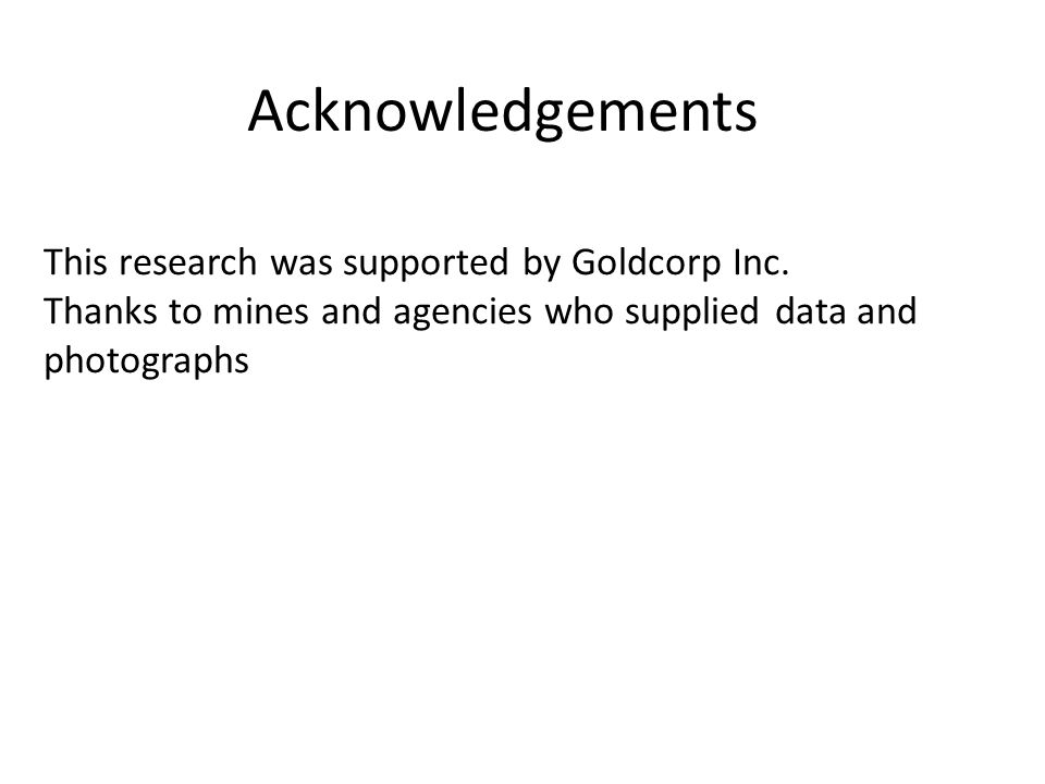 Acknowledgements This research was supported by Goldcorp Inc.