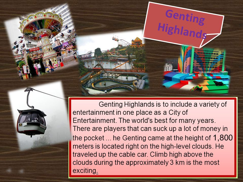 Genting Highlands is to include a variety of entertainment in one place as a City of Entertainment.