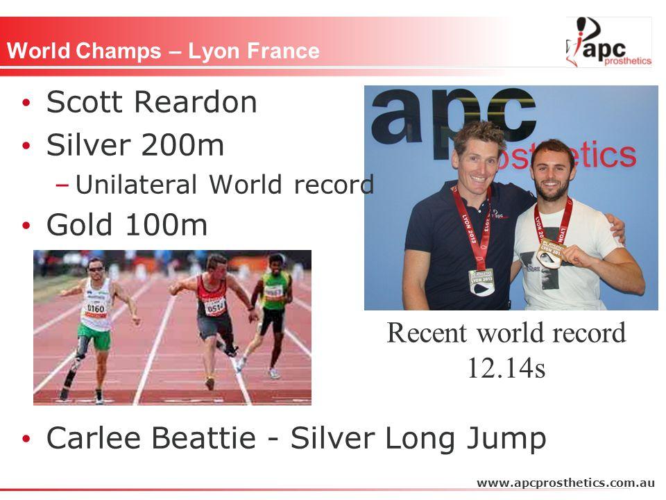 World Champs – Lyon France Scott Reardon Silver 200m –Unilateral World record Gold 100m Carlee Beattie - Silver Long Jump www.apcprosthetics.com.au Recent world record 12.14s